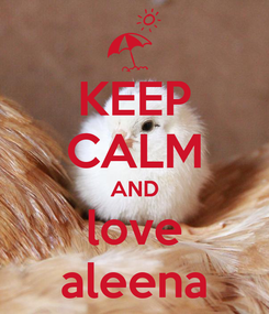 Poster: KEEP CALM AND love aleena