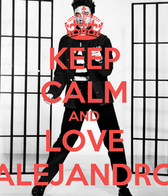 Poster: KEEP CALM AND LOVE ALEJANDRO