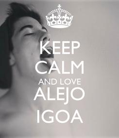 Poster: KEEP CALM AND LOVE ALEJO IGOA