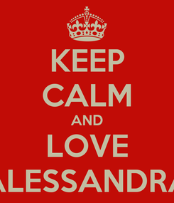 Poster: KEEP CALM AND LOVE ALESSANDRA