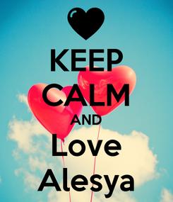 Poster: KEEP CALM AND Love Alesya