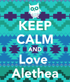 Poster: KEEP CALM AND Love  Alethea