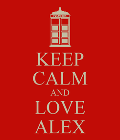 Poster: KEEP CALM AND LOVE ALEX