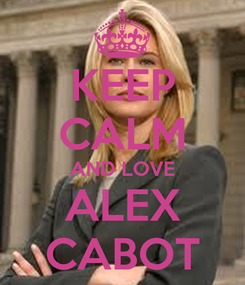 Poster: KEEP CALM AND LOVE ALEX CABOT
