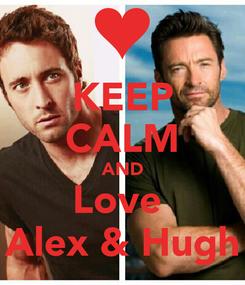 Poster: KEEP CALM AND Love  Alex & Hugh
