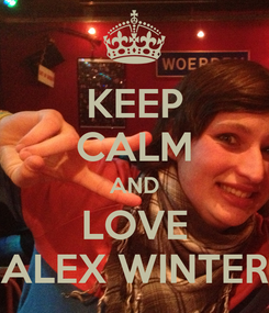 Poster: KEEP CALM AND LOVE ALEX WINTER