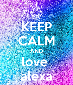 Poster: KEEP CALM AND love  alexa