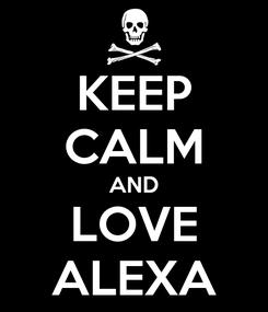 Poster: KEEP CALM AND LOVE ALEXA