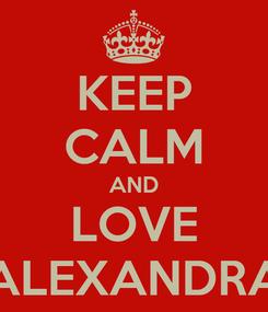 Poster: KEEP CALM AND LOVE ALEXANDRA