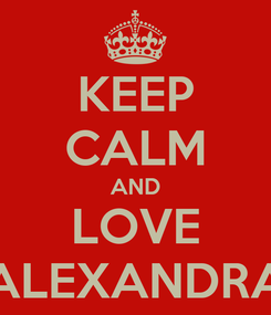 Poster: KEEP CALM AND LOVE ALEXANDRA