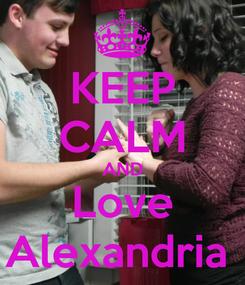 Poster: KEEP CALM AND Love Alexandria