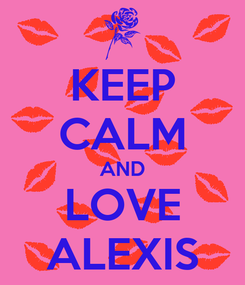Poster: KEEP CALM AND LOVE ALEXIS