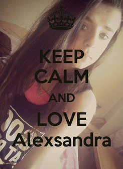 Poster: KEEP CALM AND LOVE Alexsandra