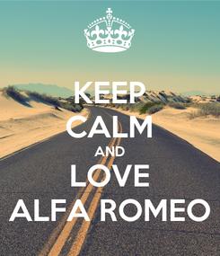 Poster: KEEP CALM AND LOVE ALFA ROMEO
