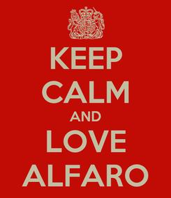 Poster: KEEP CALM AND LOVE ALFARO