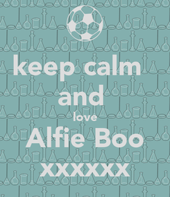 Poster: keep calm   and  love Alfie Boo xxxxxx