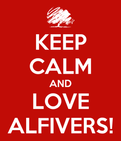 Poster: KEEP CALM AND LOVE ALFIVERS!