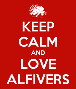 Poster: KEEP CALM AND LOVE ALFIVERS
