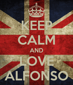 Poster: KEEP CALM AND LOVE ALFONSO
