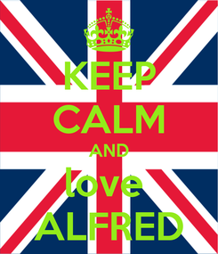 Poster: KEEP CALM AND love  ALFRED