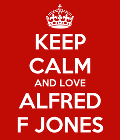 Poster: KEEP CALM AND LOVE ALFRED F JONES