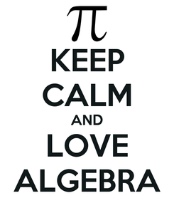 Poster: KEEP CALM AND LOVE ALGEBRA