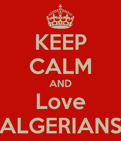 Poster: KEEP CALM AND Love ALGERIANS