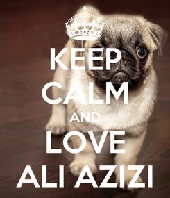 Poster: KEEP CALM AND LOVE ALI AZIZI