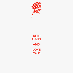 Poster: KEEP CALM AND LOVE ALI R