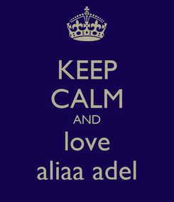 Poster: KEEP CALM AND love aliaa adel