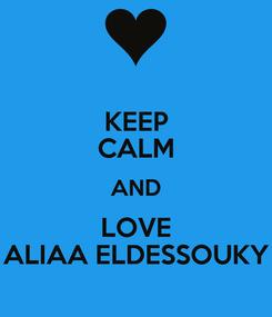 Poster: KEEP CALM AND LOVE ALIAA ELDESSOUKY