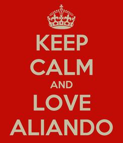 Poster: KEEP CALM AND LOVE ALIANDO