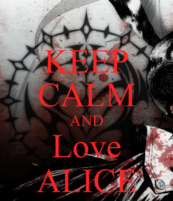 Poster: KEEP CALM AND Love ALICE
