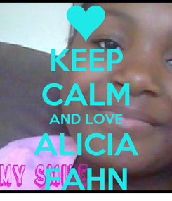 Poster: KEEP CALM AND LOVE ALICIA FAHN
