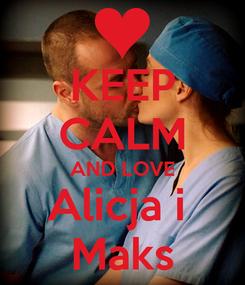 Poster: KEEP CALM AND LOVE Alicja i  Maks