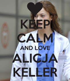 Poster: KEEP CALM AND LOVE ALICJA KELLER