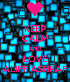 Poster: KEEP CALM AND LOVE ALIFF ASHRAF