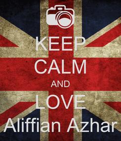 Poster: KEEP CALM AND LOVE Aliffian Azhar