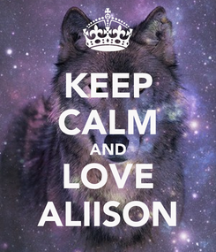 Poster: KEEP CALM AND LOVE ALIISON