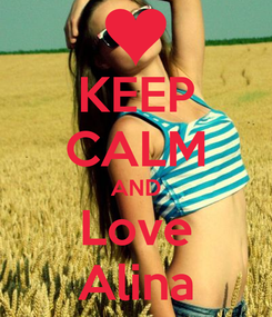 Poster: KEEP CALM AND Love Alina