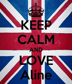 Poster: KEEP CALM AND LOVE Aline