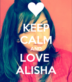 Poster: KEEP CALM AND LOVE  ALISHA