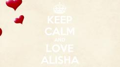 Poster: KEEP CALM AND LOVE ALISHA