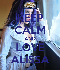 Poster: KEEP CALM AND LOVE ALISSA