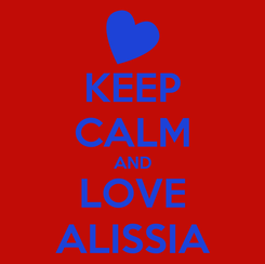 Poster: KEEP CALM AND LOVE ALISSIA