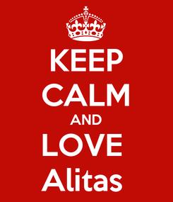 Poster: KEEP CALM AND LOVE  Alitas