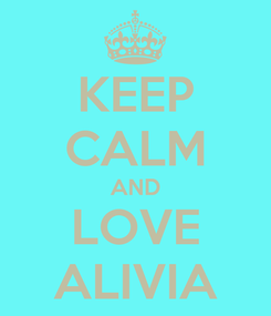 Poster: KEEP CALM AND LOVE ALIVIA