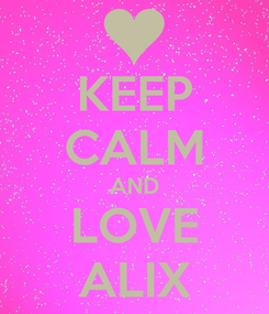 Poster: KEEP CALM AND LOVE ALIX