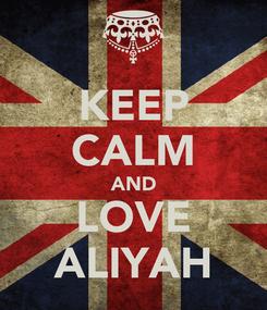 Poster: KEEP CALM AND LOVE ALIYAH