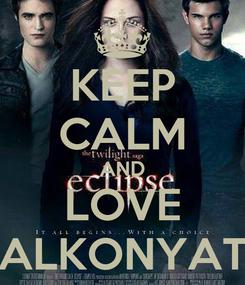 Poster: KEEP CALM AND LOVE ALKONYAT